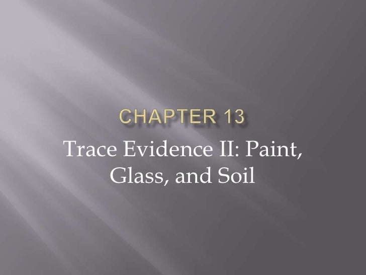Trace Evidence II: Paint,     Glass, and Soil