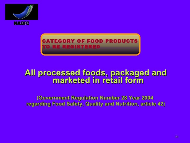 <ul><li>All processed foods, packaged and marketed in retail form  </li></ul><ul><li>(Government Regulation Number 28 Year...