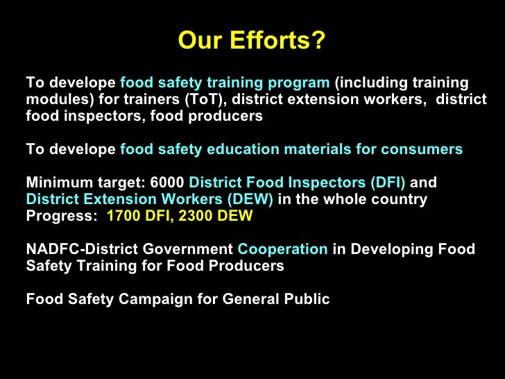 Our Efforts? To develope  food safety training program  (including training modules) for trainers (ToT), district extensio...