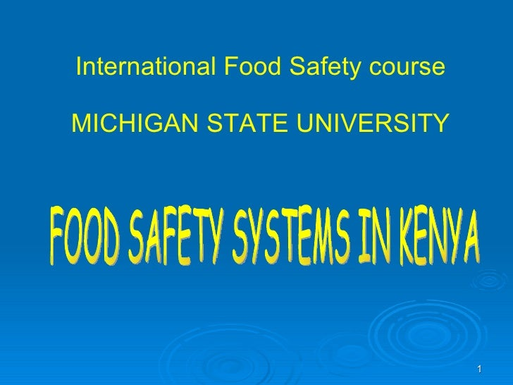 International Food Safety course MICHIGAN STATE UNIVERSITY FOOD SAFETY SYSTEMS IN KENYA