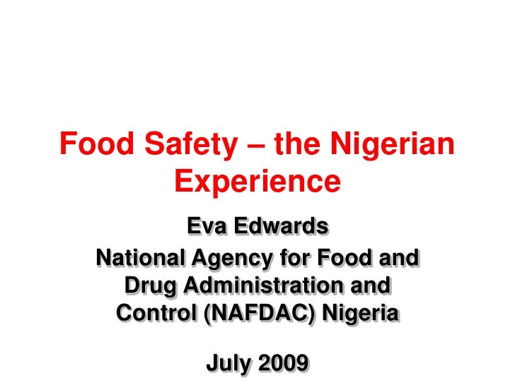 Food Safety – the Nigerian Experience<br />Eva Edwards<br />National Agency for Food and Drug Administration and Control (...