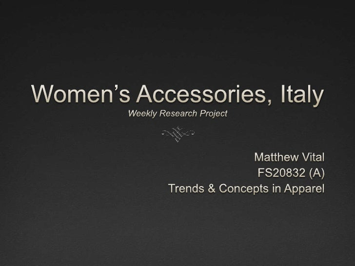 Women's Accessories, ItalyWeekly Research Project<br />Matthew Vital<br />FS20832 (A)<br />Trends & Concepts in Apparel<br />