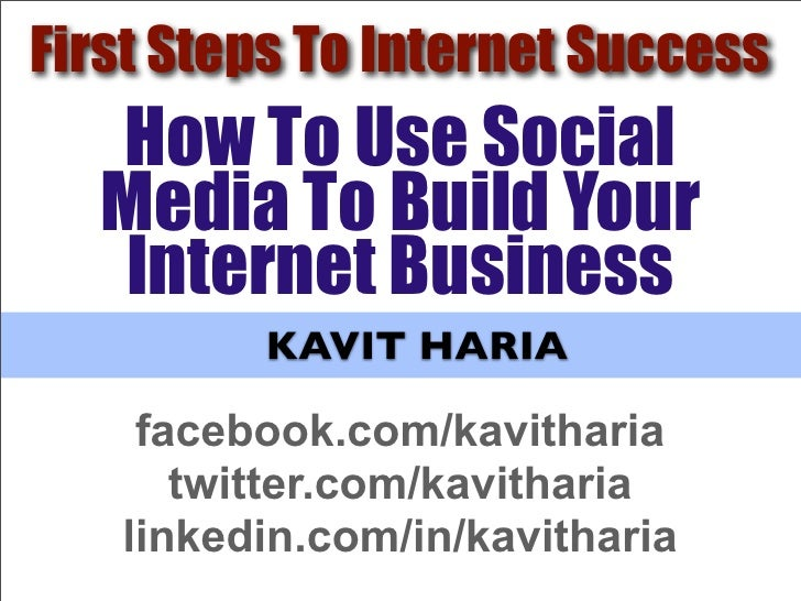 First Steps To Internet Success   How To Use Social   Media To Build Your   Internet Business          KAVIT HARIA      fa...