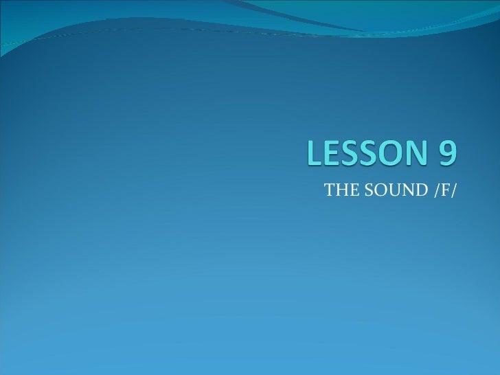 THE SOUND /F/