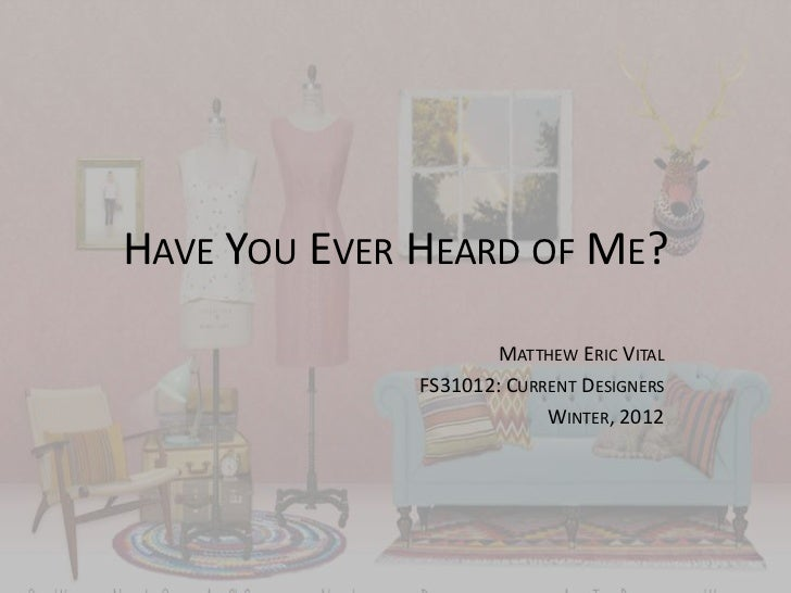HAVE YOU EVER HEARD OF ME?                      MATTHEW ERIC VITAL              FS31012: CURRENT DESIGNERS                ...