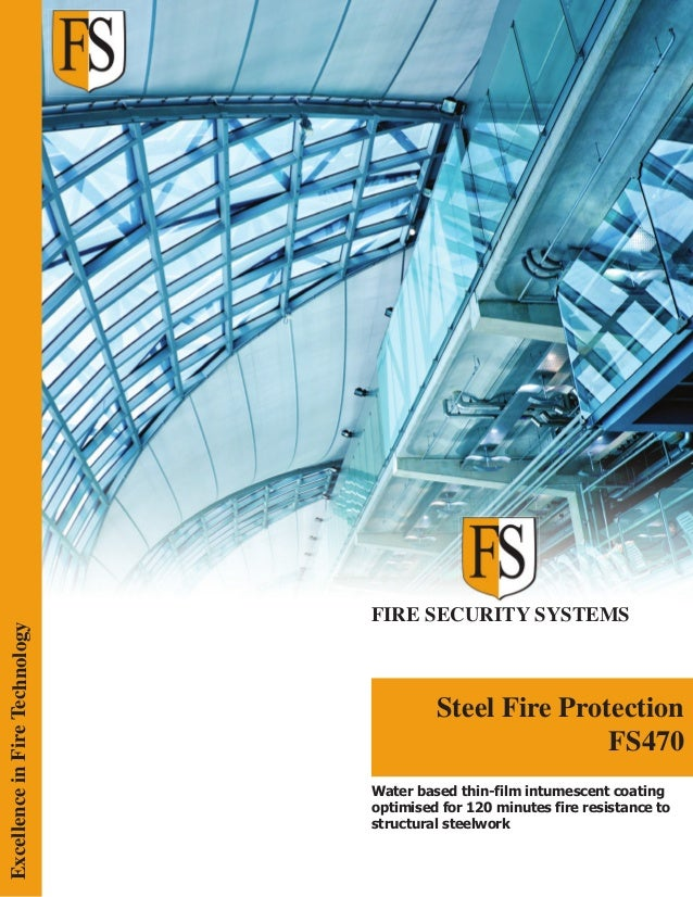 FIRE SECURITY SYSTEMS Steel Fire Protection FS470 ExcellenceinFireTechnology Water based thin-film intumescent coating opt...