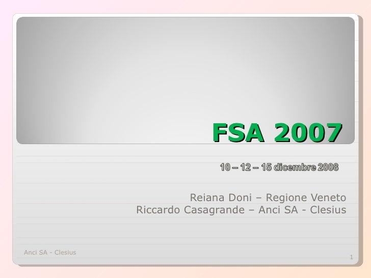 FSA 2007 Reiana Doni – Regione Veneto Riccardo Casagrande – Anci SA - Clesius Anci SA - Clesius