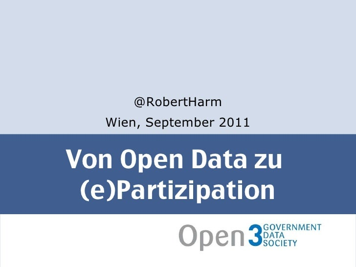 Von Open Data zu  (e)Partizipation <ul><li>@RobertHarm </li></ul><ul><li>Wien, September 2011 </li></ul>
