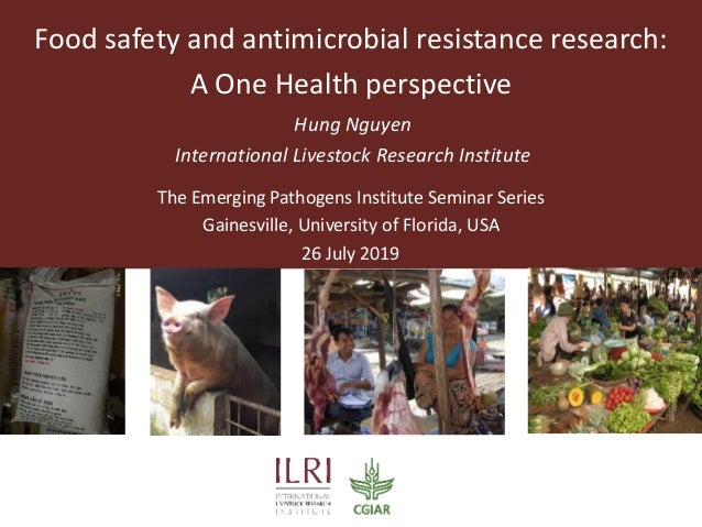 Food safety and antimicrobial resistance research: A One Health perspective Hung Nguyen International Livestock Research I...