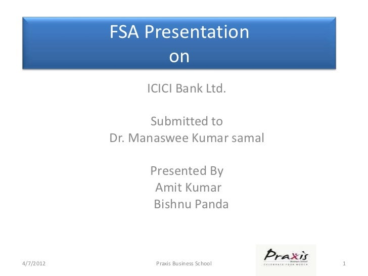 FSA Presentation                  on                ICICI Bank Ltd.                  Submitted to           Dr. Manaswee K...
