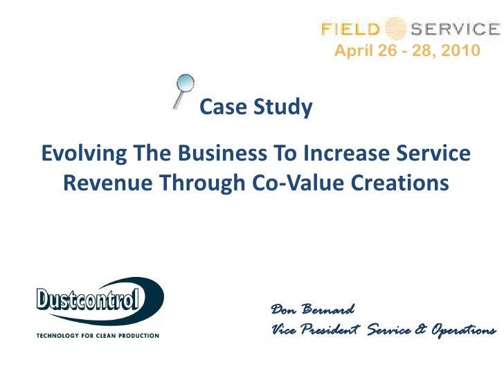 April 26 - 28, 2010                  Case Study Evolving The Business To Increase Service   Revenue Through Co-Value Creat...