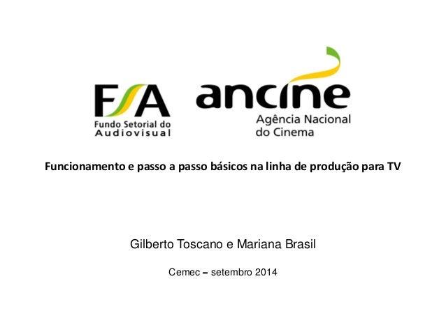 Gilberto Toscano e Mariana Brasil  Cemec – setembro 2014  Funcionamento e passo a passo básicos na linha de produção para ...