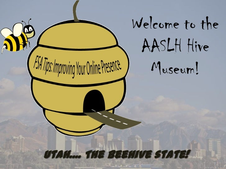 Welcome to the                 AASLH Hive                   Museum!Utah.... The Beehive state!