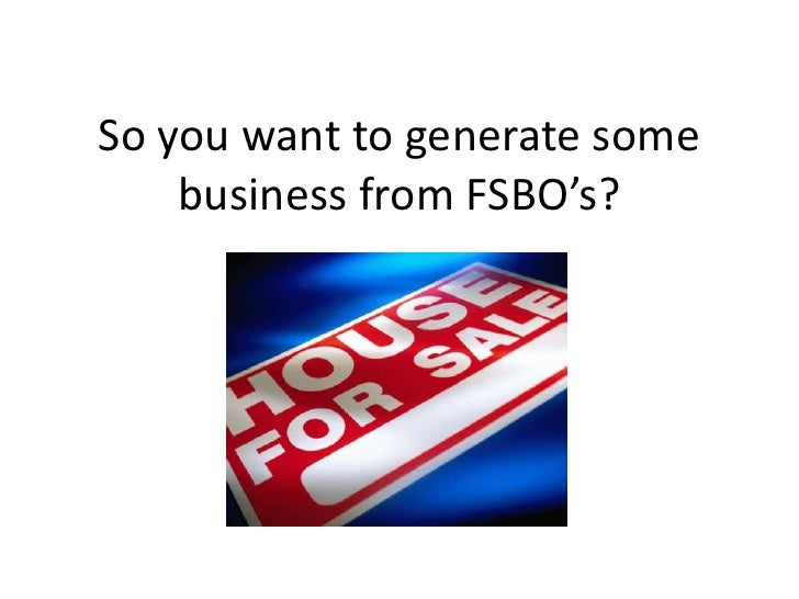 So you want to generate some business from FSBO's?<br />