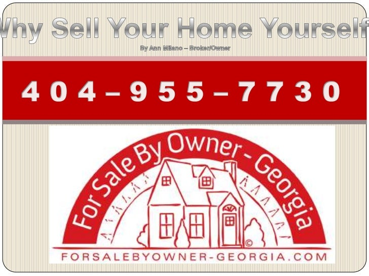 Why Sell Your Home Yourself?<br />By Ann Milano – Broker/Owner<br />4 0 4 – 9 5 5 – 7 7 3 0<br />