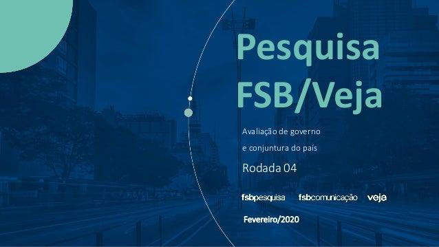 Pesquisa FSB/Veja Avaliação de governo e conjuntura do país Rodada 04 Fevereiro/2020