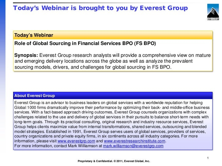 Today's Webinar is brought to you by Everest GroupToday's WebinarRole of Global Sourcing in Financial Services BPO (FS BPO...