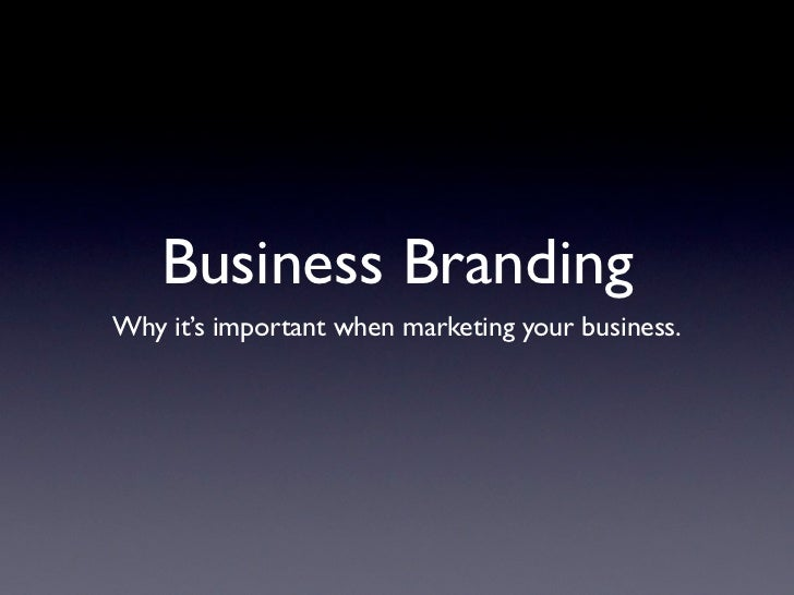 Business BrandingWhy it's important when marketing your business.