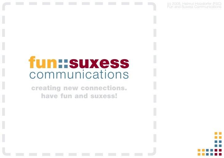 (c) 2008, Helmut Holzdorfer (FSC)                            Fun and Suxess Communicationsfun::suxesscommunicationscreatin...