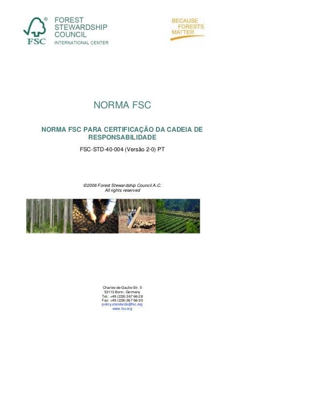 NORMA FSC NORMA FSC PARA CERTIFICAÇÃO DA CADEIA DE RESPONSABILIDADE FSC-STD-40-004 (Versão 2-0) PT  ©2006 Forest Stewardsh...