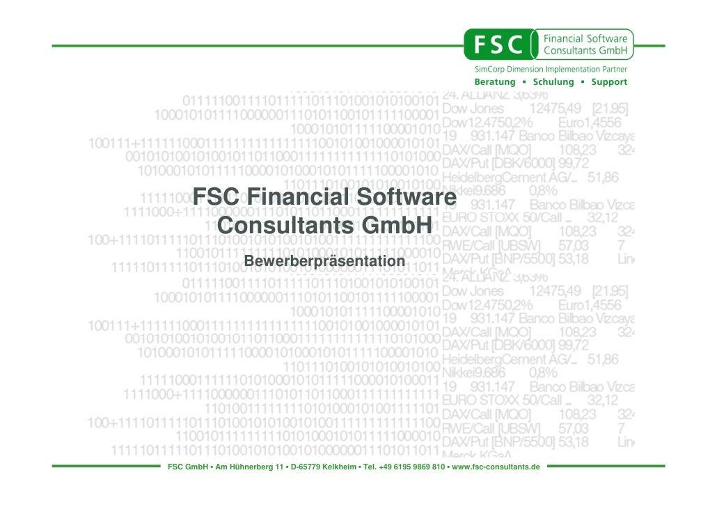FSC Financial Software        Consultants GmbH                   BewerberpräsentationFSC GmbH ▪ Am Hühnerberg 11 ▪ D-65779...