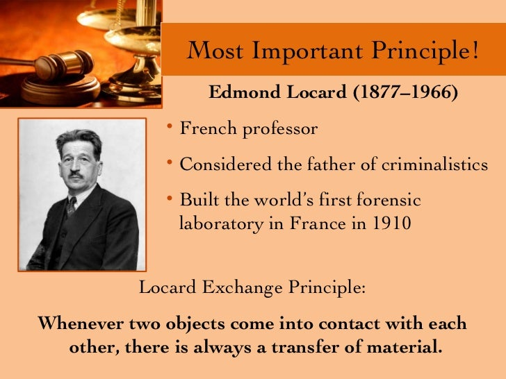 "edmund locard Locard's principle, the basic principle of forensic science, was formulated by dr edmond locard dr edmond locard believes and states ""every contact leaves a trace"", meaning whatever is."