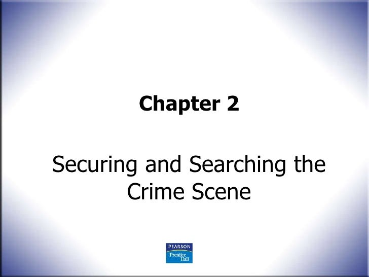 Chapter 2 Securing and Searching the Crime Scene