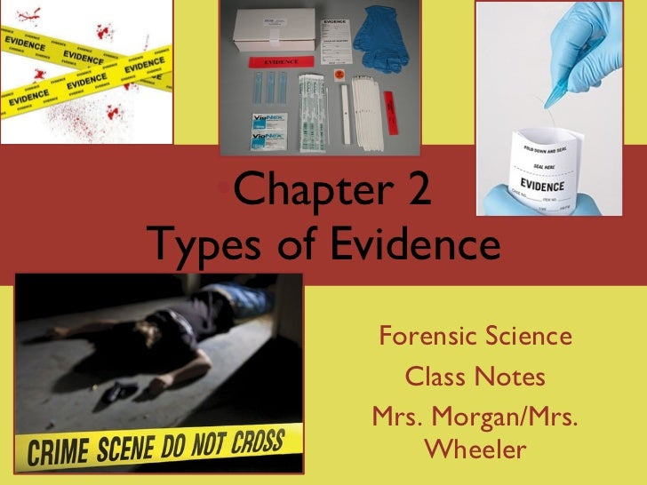 <ul><li>Chapter 2 Types of Evidence </li></ul>Forensic Science Class Notes Mrs. Morgan/Mrs. Wheeler