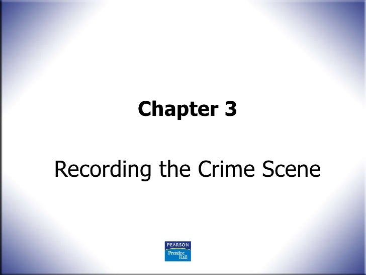 Chapter 3 Recording the Crime Scene