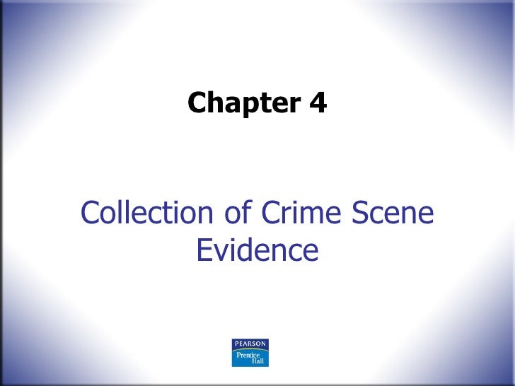 Collection of Crime Scene Evidence Chapter 4