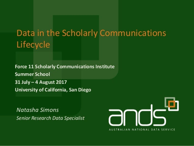 Force 11 Scholarly Communications Institute Summer School 31 July – 4 August 2017 University of California, San Diego Data...