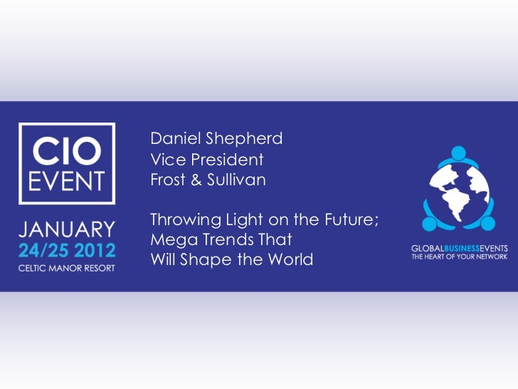 Daniel ShepherdVice PresidentFrost & SullivanThrowing Light on the Future;Mega Trends ThatWill Shape the World