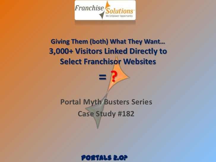 Giving Them (both) What They Want…3,000+ Visitors Linked Directly to   Select Franchisor Websites              =?   Portal...