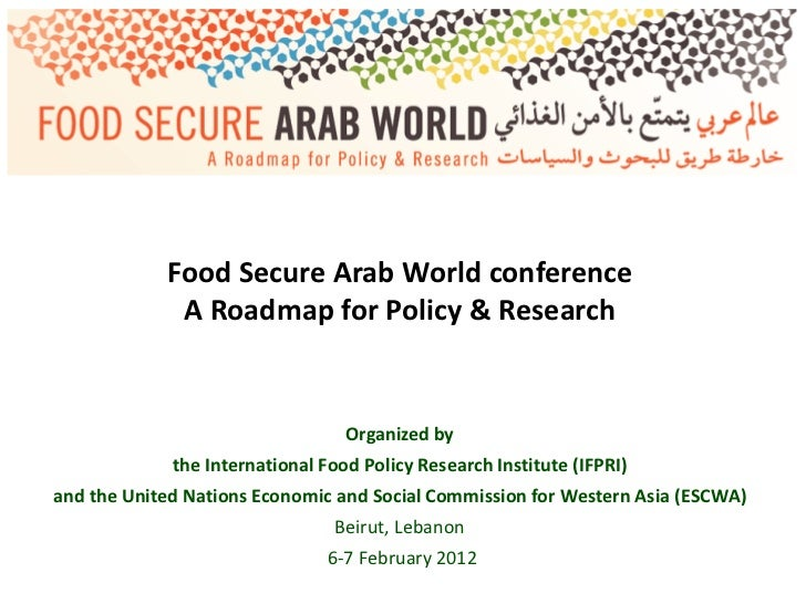 Food Secure Arab World conference             A Roadmap for Policy & Research                                  Organized b...
