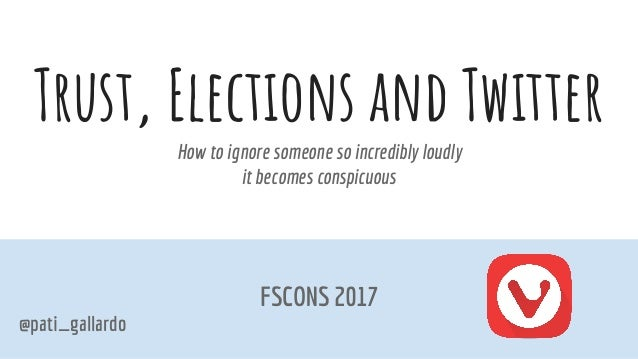 Trust, Elections andTwitter (fscons 2017) Slide 2