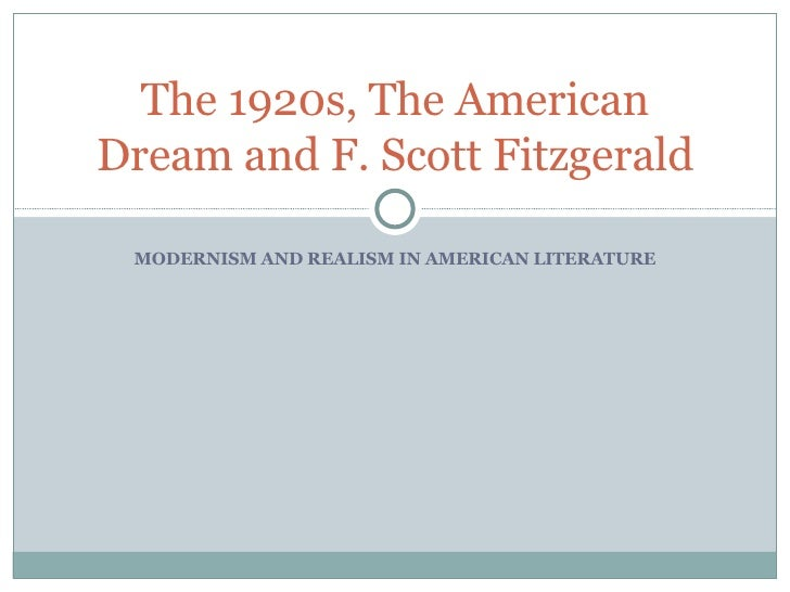 MODERNISM AND REALISM IN AMERICAN LITERATURE The 1920s, The American Dream and F. Scott Fitzgerald