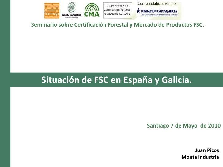 Seminario sobre Certificación Forestal y Mercado de Productos FSC.<br />Situación de FSC en España y Galicia.<br />Santiag...