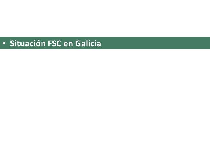 Situación FSC en Galicia<br />
