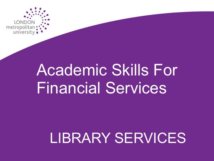 Academic Skills For Financial Services LIBRARY SERVICES