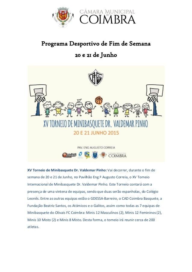 Programa Desportivo de Fim de Semana 20 e 21 de Junho XV Torneio de Minibasquete Dr. Valdemar Pinho: Vai decorrer, durante...