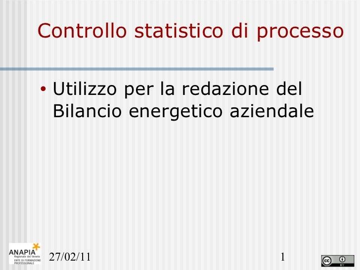 Controllo statistico di processo <ul><li>Utilizzo per la redazione del Bilancio energetico aziendale </li></ul>