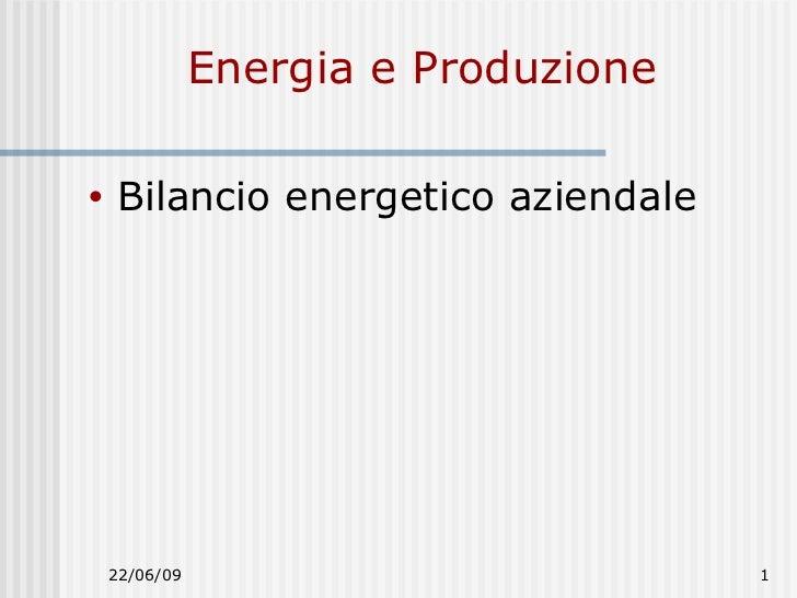 Energia e Produzione <ul><li>Bilancio energetico aziendale </li></ul>