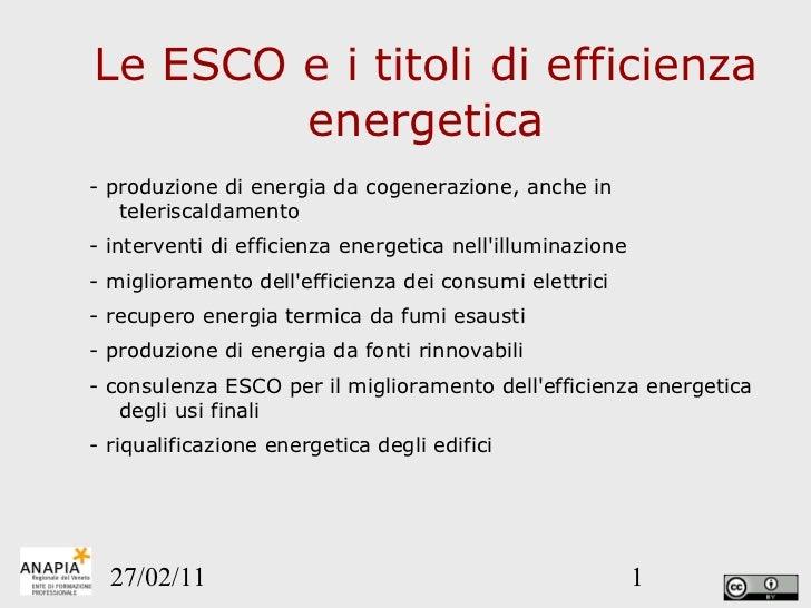 Le ESCO e i titoli di efficienza energetica <ul><li>- produzione di energia da cogenerazione, anche in teleriscaldamento  ...