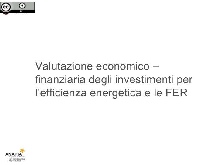 Valutazione economico –finanziaria degli investimenti per l'efficienza energetica e le FER