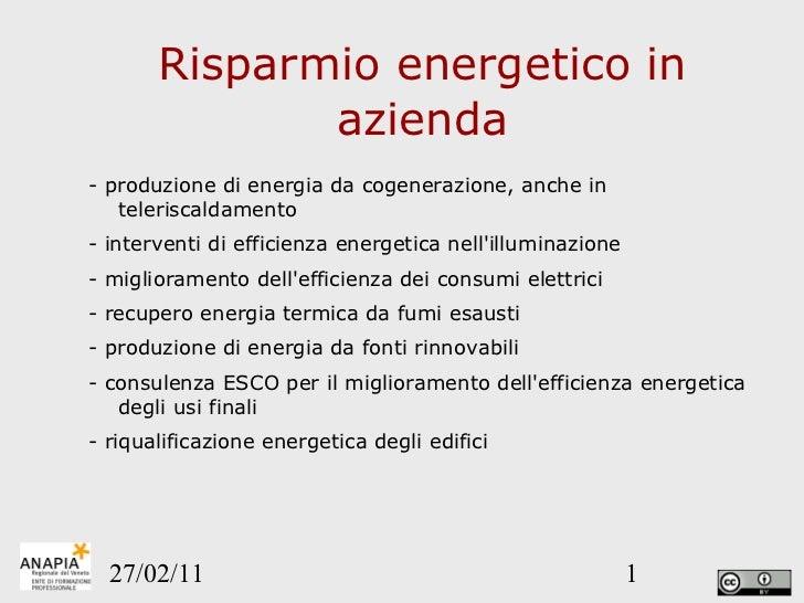 Risparmio energetico in azienda <ul><li>- produzione di energia da cogenerazione, anche in teleriscaldamento  </li></ul><u...
