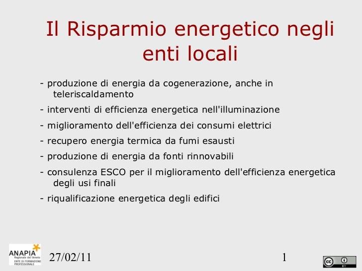 Il Risparmio energetico negli enti locali <ul><li>- produzione di energia da cogenerazione, anche in teleriscaldamento  </...