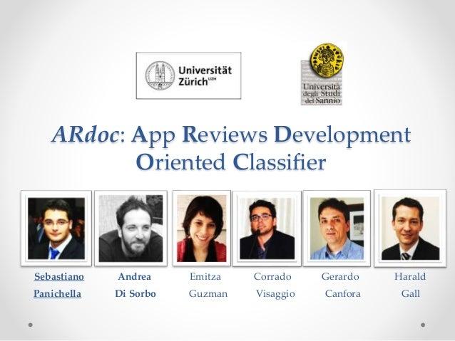 ARdoc: App Reviews Development Oriented Classifier Sebastiano Andrea Emitza Corrado Gerardo Harald Panichella Di Sorbo Guzm...