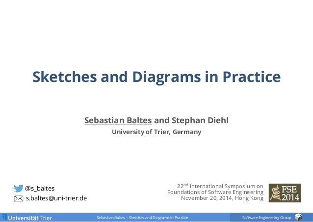 Sketches and Diagrams in Practice  Sebastian Baltes and Stephan Diehl  Sebastian Baltes – Sketches and Diagrams in Practic...