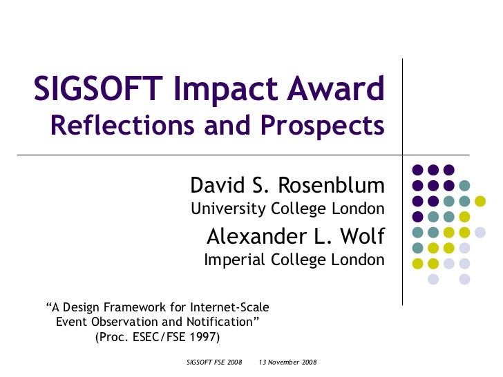 SIGSOFT Impact AwardReflections and Prospects                        David S. Rosenblum                        University ...