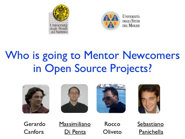 Who is going to Mentor Newcomers    in Open Source Projects?   Gerardo   Massimiliano   Rocco     Sebastiano   Canfora    ...